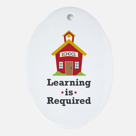 Learning Is Required Oval Ornament
