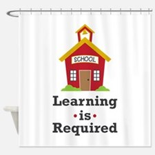Learning Is Required Shower Curtain