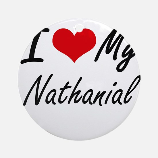 I Love My Nathanial Round Ornament