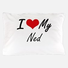 I Love My Ned Pillow Case