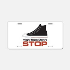 High Tops Dont Stop Aluminum License Plate