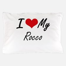 I Love My Rocco Pillow Case