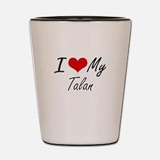 I Love My Talan Shot Glass
