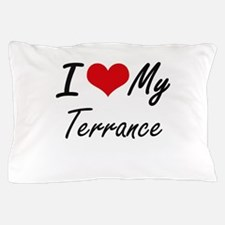 I Love My Terrance Pillow Case