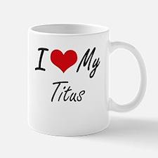 I Love My Titus Mugs