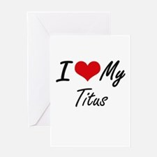 I Love My Titus Greeting Cards