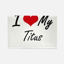 I Love My Titus Magnets