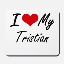 I Love My Tristian Mousepad