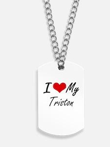 I Love My Triston Dog Tags