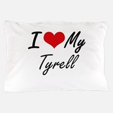 I Love My Tyrell Pillow Case