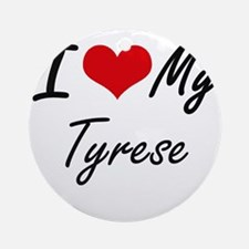 I Love My Tyrese Round Ornament