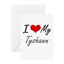 I Love My Tyshawn Greeting Cards