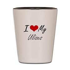 I Love My Ulises Shot Glass