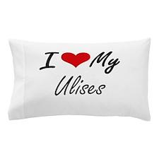I Love My Ulises Pillow Case