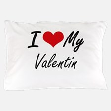 I Love My Valentin Pillow Case