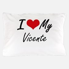 I Love My Vicente Pillow Case