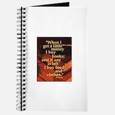 """""""When I get a little money I buy books; an Journal"""
