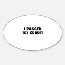 I passed 1st Grade! Oval Decal