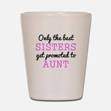 Only The Best Sisters Get Promoted To Aunt Shot Gl