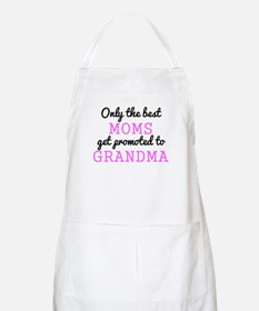 Only The Best Moms Get Promoted To Grandma Apron