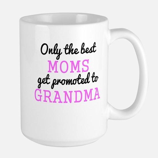 Only The Best Moms Get Promoted To Grandma Mugs