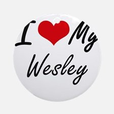 I Love My Wesley Round Ornament