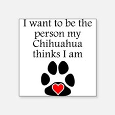 Person My Chihuahua Thinks I Am Sticker