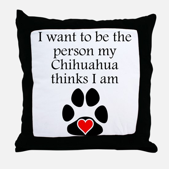 Person My Chihuahua Thinks I Am Throw Pillow