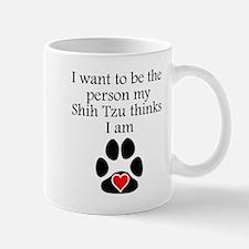 Person My Shih Tzu Thinks I Am Mugs