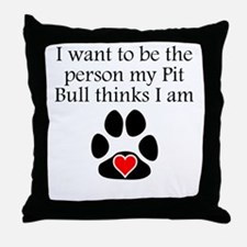 Person My Pit Bull Thinks I Am Throw Pillow