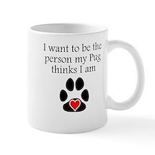 Person My Pug Thinks I Am Mugs
