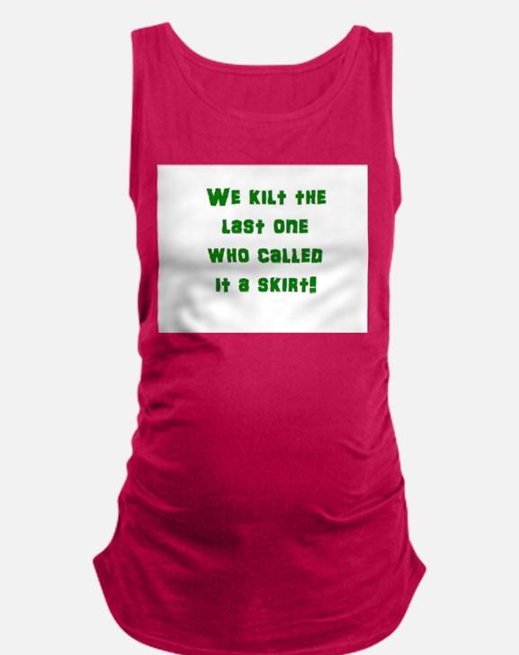 We kilt the last one who called Maternity Tank Top