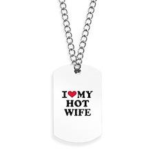 I Love My Hot Wife Dog Tags