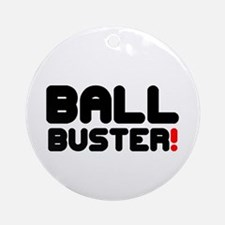 BALL BUSTER! Round Ornament