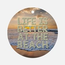 LIFE IS BETTER... Round Ornament
