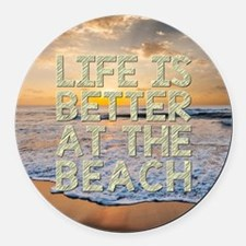 LIFE IS BETTER... Round Car Magnet