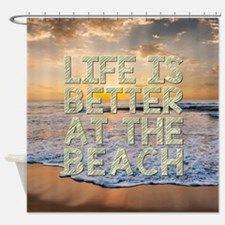 LIFE IS BETTER... Shower Curtain