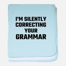 I'm Silently Correcting Your Grammar baby blanket