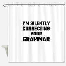 I'm Silently Correcting Your Gramma Shower Curtain