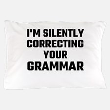 I'm Silently Correcting Your Grammar Pillow Case