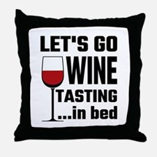 Let's Go Wine Tasting In Bed Throw Pillow