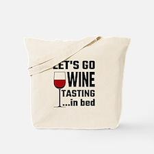 Let's Go Wine Tasting In Bed Tote Bag