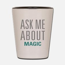 Ask Me About Magic Shot Glass