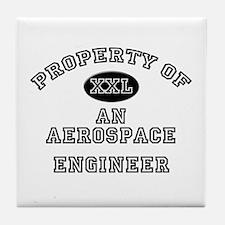 Property of an Aerospace Engineer Tile Coaster