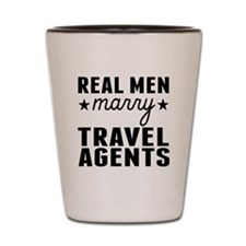 Real Men Marry Travel Agents Shot Glass