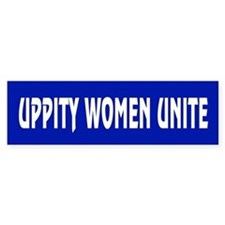 UPPITY WOMEN UNITE Bumper Bumper Sticker