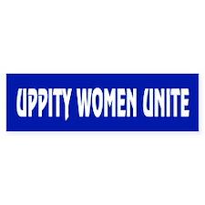 UPPITY WOMEN UNITE Bumper Bumper Stickers