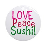 Love Peace Sushi Ornament (Round)