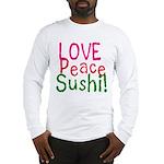 Love Peace Sushi Long Sleeve T-Shirt