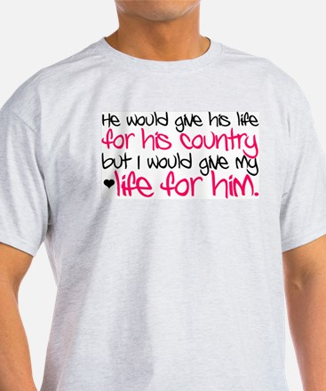 GIVE MY LIFE FOR HIM.. T-Shirt